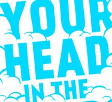 Keep Your Head In The Clouds Sticker