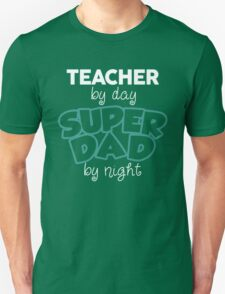 Teacher By Day Superdad By Night. Father's Day Gift For Dad. Unisex T-Shirt