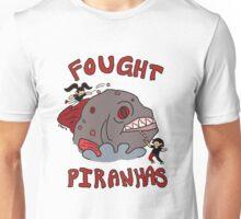 I FOUGHT PIRANHAS Unisex T-Shirt