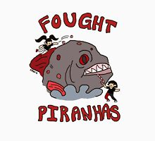 I FOUGHT PIRANHAS Unisex T-Shirt