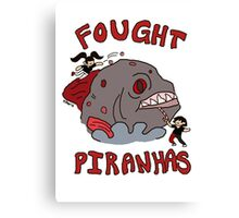 I FOUGHT PIRANHAS Canvas Print