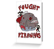 I FOUGHT PIRANHAS Greeting Card