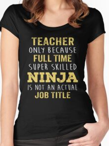 Teacher Only Because Full Time Super Skilled Ninja Isn't An Official Job Title. Cool Gift Women's Fitted Scoop T-Shirt