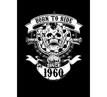 Born To Ride Since 1960 Photographic Print