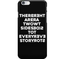 There Are Two Sides To Every Story iPhone Case/Skin