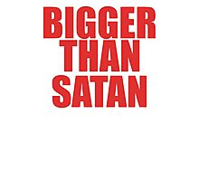 Bigger Than Satan Photographic Print