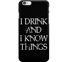 """Game of Thrones Tyrion Lannister Quote,"""" I drink and I know things, that's what I do."""" iPhone Case/Skin"""