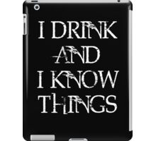 "Game of Thrones Tyrion Lannister Quote,"" I drink and I know things, that's what I do."" iPad Case/Skin"