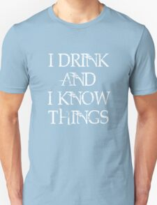 """Game of Thrones Tyrion Lannister Quote,"""" I drink and I know things, that's what I do."""" T-Shirt"""