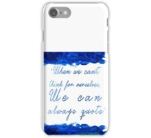 """"""" When we can't  think for ourselves,  We can  always quote"""" iPhone Case/Skin"""