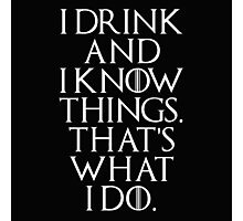 I Drink Game Of Thrones Quote White Photographic Print