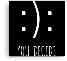 Happy or Sad You Decide Canvas Print