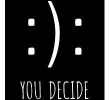 Happy or Sad You Decide Photographic Print