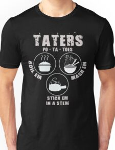 Potatoes: Boil Em, Mash Em, Stick Em In A Stew Unisex T-Shirt