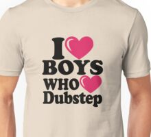 I love Boys who love Dubstep Unisex T-Shirt