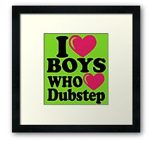 I love Boys who love Dubstep Framed Print