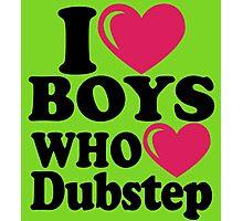I love Boys who love Dubstep Photographic Print