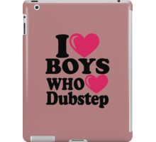 I love Boys who love Dubstep iPad Case/Skin