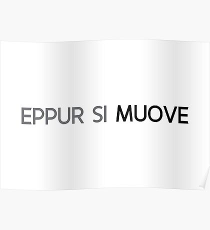 eppur si muove / and yet it moves Poster