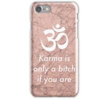 Karma is only a bitch if you are iPhone Case/Skin