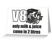 Only Milk & Juice come in 2 litres - V8 car engine fans Greeting Card