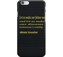 Let us make our future now, and let us make our dreams tomorrow's reality. iPhone Case/Skin