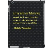 Let us make our future now, and let us make our dreams tomorrow's reality. iPad Case/Skin
