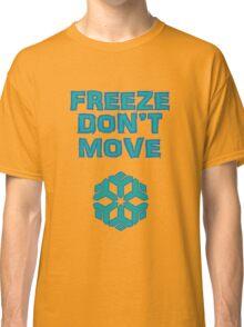 Freeze! Don't move! Classic T-Shirt