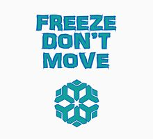 Freeze! Don't move! Unisex T-Shirt