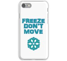 Freeze! Don't move! iPhone Case/Skin