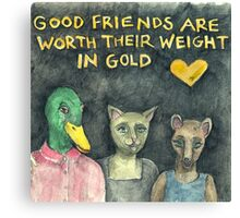 Good friends are worth their weight in gold Canvas Print