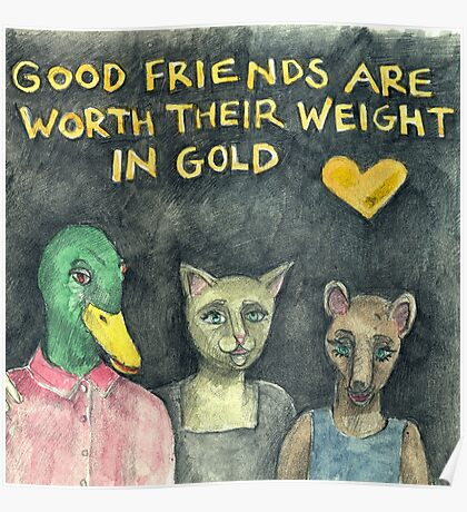 Good friends are worth their weight in gold Poster
