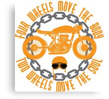 Four Wheels Move The Body, Two Wheels Move The Soul. Motorcycle Quote Canvas Print