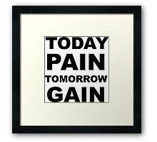 Today Pain, Tomorrow Gain. Framed Print