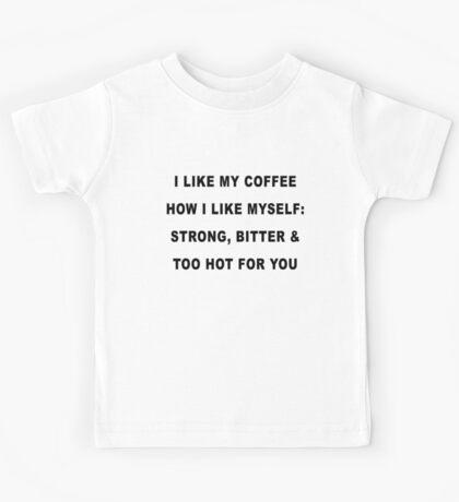 I Like My Coffee How I Like Myself: Strong, Bitter and Too Hot For You Kids Tee
