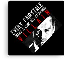 Every fairytale needs a good old-fashioned villain Canvas Print