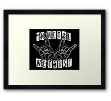 In metal we trust! Framed Print