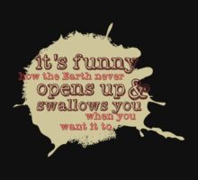 """It's funny how the Earth never opens up and swallows you..."" (Buffy the Vampire Slayer) Kids Tee"