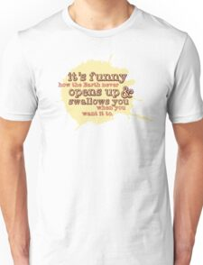 """It's funny how the Earth never opens up and swallows you..."" (Buffy the Vampire Slayer) Unisex T-Shirt"