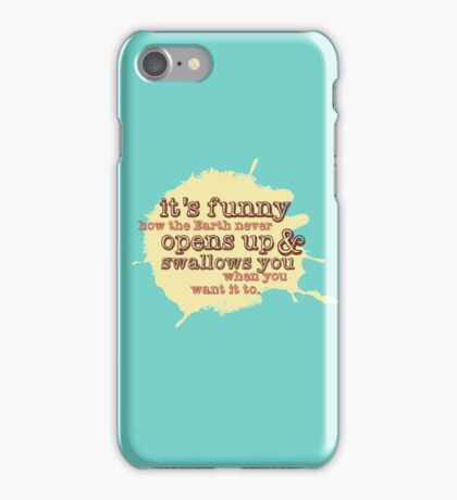 """It's funny how the Earth never opens up and swallows you..."" (Buffy the Vampire Slayer) iPhone Case/Skin"