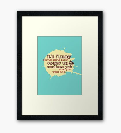 """""""It's funny how the Earth never opens up and swallows you..."""" (Buffy the Vampire Slayer) Framed Print"""