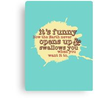 """It's funny how the Earth never opens up and swallows you..."" (Buffy the Vampire Slayer) Canvas Print"