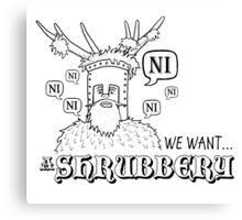 We Want A Shrubbery - Nights Who Say Ni Canvas Print