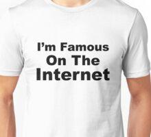 I'm Famous on the Internet Unisex T-Shirt