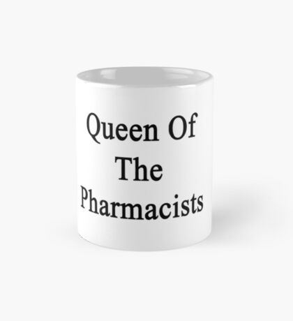 Queen Of The Pharmacists  Mug