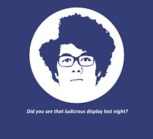 Did You See That Ludicrous Display Last Night? Unisex T-Shirt
