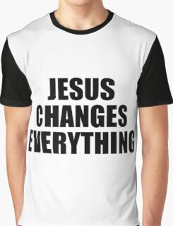 Jesus Changes Everything Graphic T-Shirt