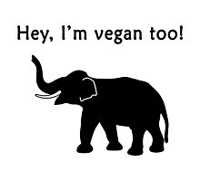Hey, I'm vegan too Photographic Print