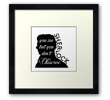 You see but you don't observe Framed Print