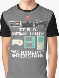 It's A Gamer Thing You Wouldn't Understand T Shirt Graphic T-Shirt